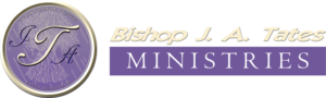 Bishop J.A. Tates Ministries
